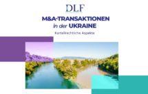 M&A-Transaktionen in der Ukraine -- Kartellrecht in der Ukraine